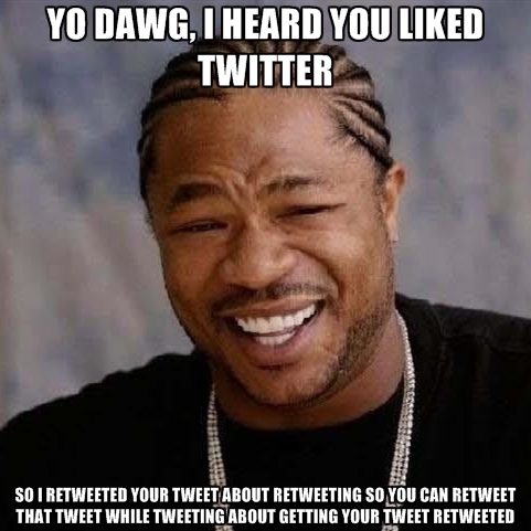 yo-dawg-i-heard-you-liked-twitter-so-i-retweeted-your-tweet-abou